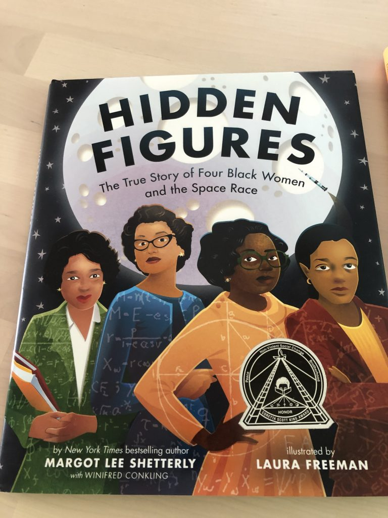 Picture Book: Hidden Figures, about four Black women's extraordinary contribution to America's Space program and Nasa by Margot Lee Shetterly